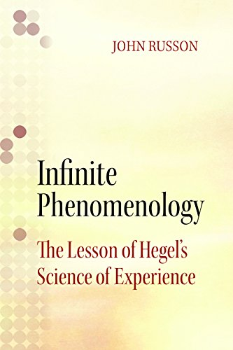 Infinite Phenomenology - The Lessons of Hegel's Science of Experience: Russon, John