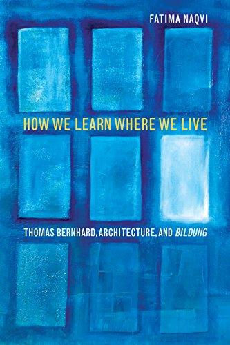 How We Learn Where We Live - Thomas Bernhard, Architecture, and Bildung: Fatima Naqvi