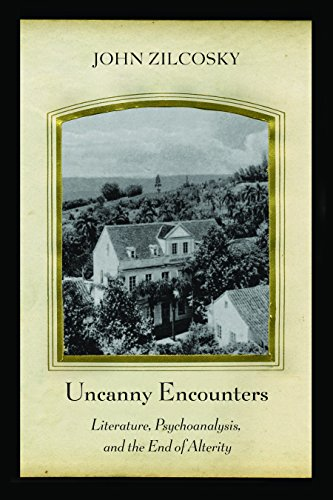 Uncanny Encounters: Literature, Psychoanalysis, and the End of Alterity (Paperback): John Zilcosky