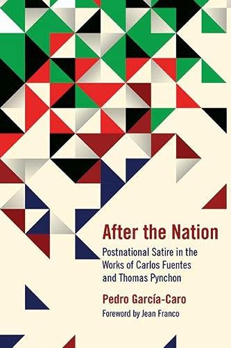 After the Nation - Postnational Satire in the Works of Carlos Fuentes and Thomas Pynchon: Pedro ...