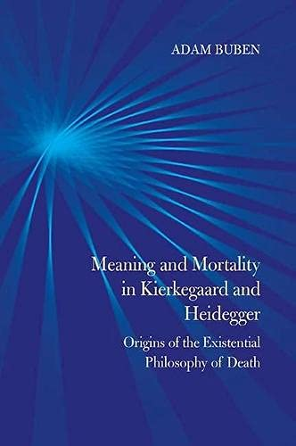 Meaning and Mortality in Kierkegaard and Heidegger: Origins of the Existential Philosophy of Death ...
