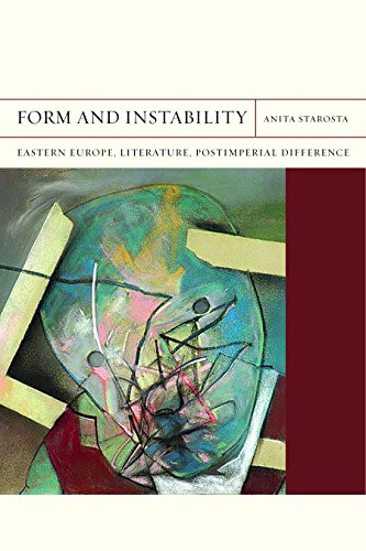 Form and Instability: Eastern Europe, Literature, Postimperial Difference (Hardback): Anita ...