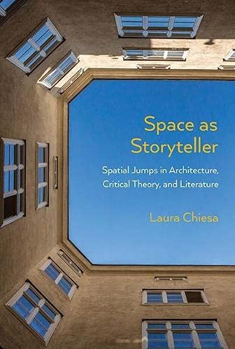 Space as Storyteller: Spatial Jumps in Architecture, Critical Theory, and Literature (Paperback): ...