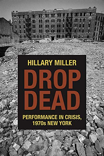 9780810133891: Drop Dead: Performance in Crisis, 1970s New York (Performance Works)