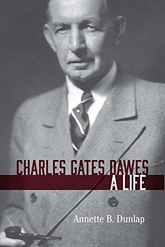 Charles Gates Dawes: A Life (Hardcover): Annette B. Dunlap