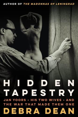 Hidden Tapestry: Jan Yoors, His Two Wives,: Dean, Debra