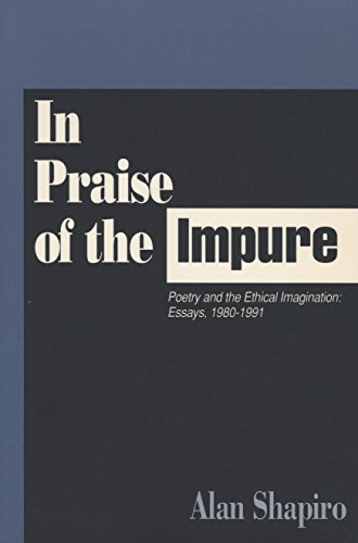 In Praise of the Impure: Poetry and the Ethical Imagination: Essays, 1980-1991 (081015028X) by Alan Shapiro