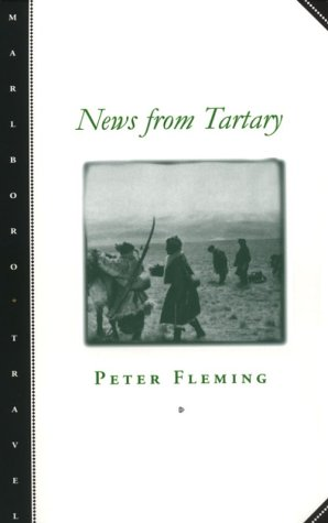 News from Tartary: A Journey from Peking to Kashmir (Paperback): Peter Fleming