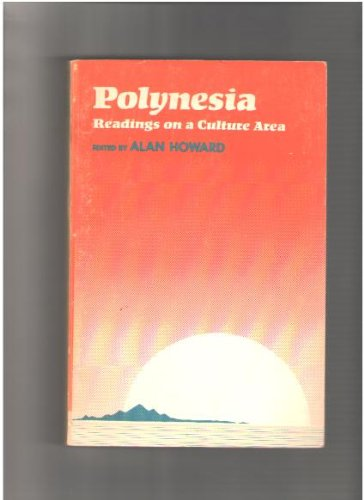 Polynesia;: Readings on a culture area (Chandler publications in anthropology and sociology) (0810203723) by Howard, Alan