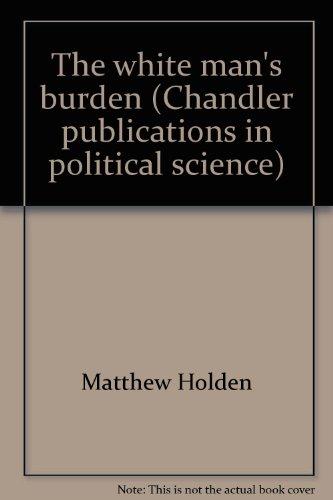 The white man's burden (Chandler publications in political science): Holden, Matthew