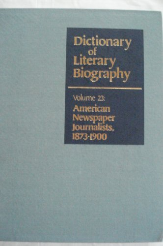 9780810311459: DLB 23: American Newspaper Journalists, 1873-1900 (Dictionary of Literary Biography)