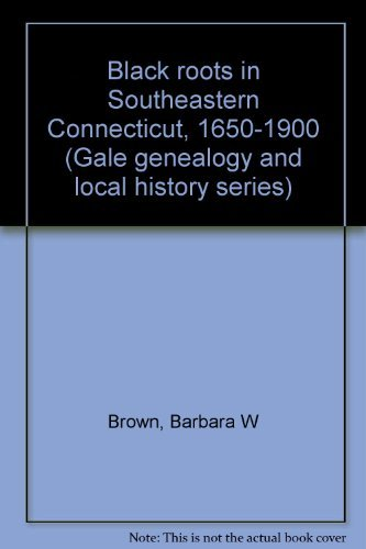 9780810314115: Black roots in southeastern Connecticut, 1650-1900 (Gale genealogy and local history series ; v. 8)