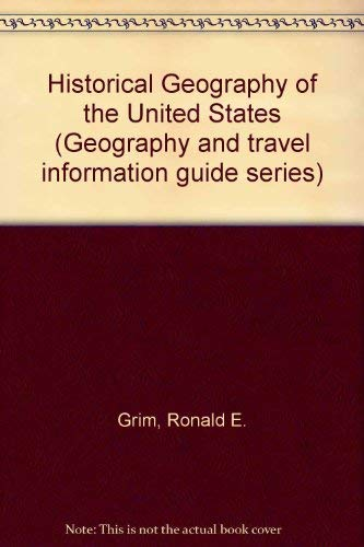 Historical Geography of the United States (Vol.: Grim, Ronald E.