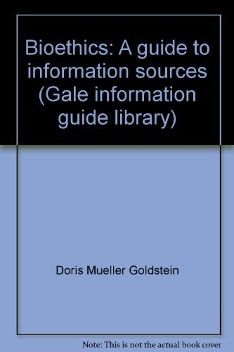 Bioethics: A guide to information sources (Gale information guide library): Goldstein, Doris ...