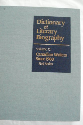 Dictionary of Literary Biography: Canadian Writers Since 1960 - First Series v. 53 (Hardback)