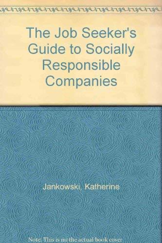 The Job Seeker's Guide to Socially Responsible Companies: Jankowski, Katherine