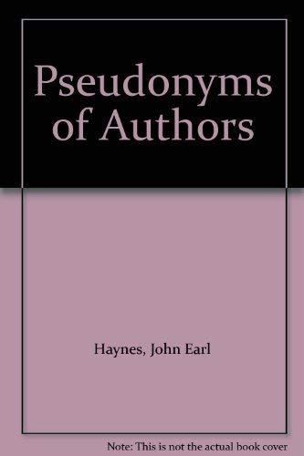 Pseudonyms of Authors: Haynes, John Earl