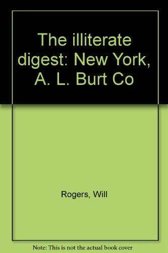 The illiterate digest: New York, A. L.: Rogers, Will