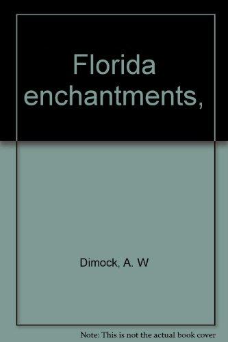 FLORIDA ENCHANTMENTS: Dimock, A. W.