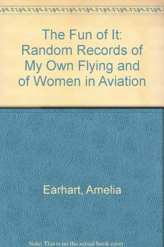 9780810340787: The Fun of It: Random Records of My Own Flying and of Women in Aviation