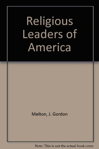 9780810349216: Religious Leaders of America: A Biographical Guide to Founders and Leaders of Religious Bodies, Churches, and Spiritual Groups in North America