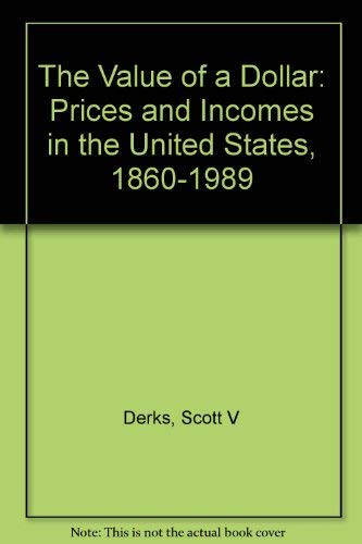 9780810368415: The Value of a Dollar: Prices and Incomes in the United States, 1860-1989