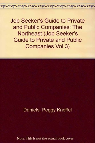 Job Seeker's Guide to Private and Public Companies: The Northeast (Job Seeker's Guide to Private and Public Companies Vol 3) (0810380684) by Daniels, Peggy Kneffel