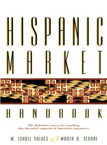 9780810385009: Hispanic Market Handbook: The Definitive Source for Reaching This Lucrative Segment of American Consumers