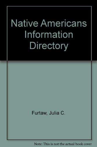 Native Americans Information Directory: Julia C. Furtaw, Kimberly Burton Faulkner