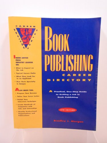 Book Publishing Career Directory: A Practical, One-Step Guide to Getting a Job in Book Publishing (...