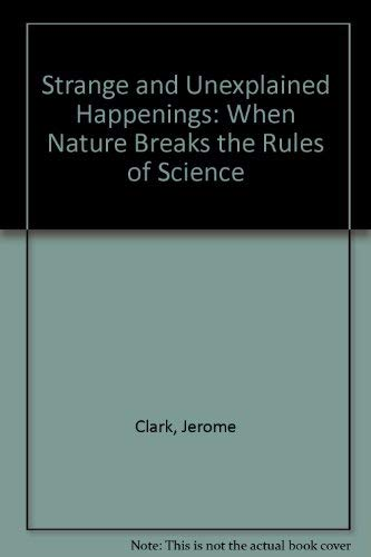 Strange & Unexplained Happenings: When Nature Breaks the Rules of Science (Volumes 1, 2 and 3)