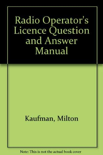 Radio Operator's Licence Question and Answer Manual: Kaufman, Milton