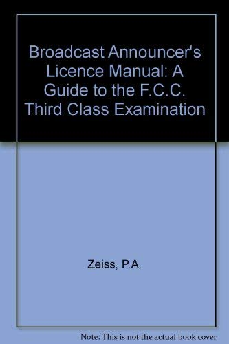 Broadcast announcer's license manual: A guide to FCC 3rd Class exam: Zeiss, Paul Anthony