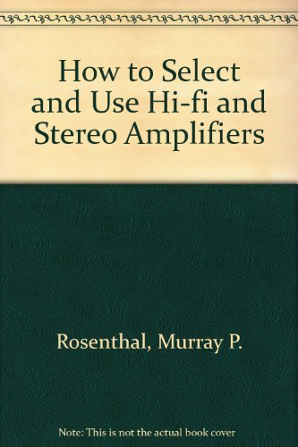 9780810408326: How to Select and Use Hi-fi and Stereo Amplifiers