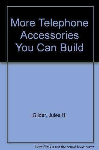 More telephone accessories you can build: Gilder, Jules H