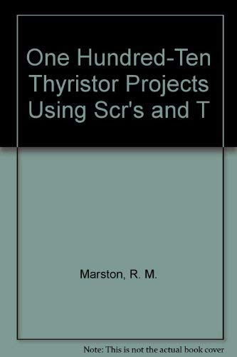 One Hundred-Ten Thyristor Projects Using Scr's and: Marston, R. M.