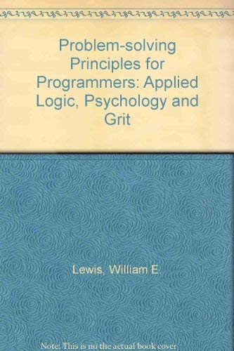 9780810451384: Problem-solving Principles for Programmers: Applied Logic, Psychology and Grit