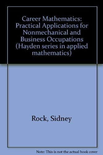 Career mathematics: Practical applications for nonmechanical and: Rock, Sidney