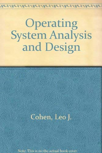 Operating System: Analysis and Design,: Leo J. Cohen