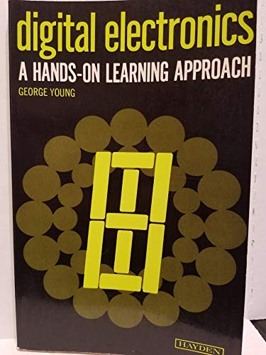 Digital Electronics: A Hands-on Learning Approach: G. Young