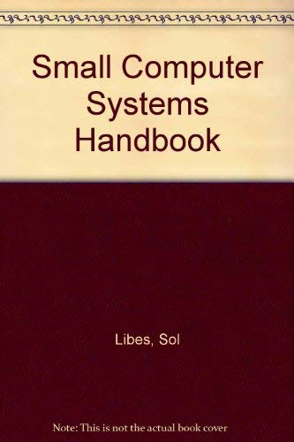 Small computer systems handbook (Hayden microcomputer series): Libes, Sol