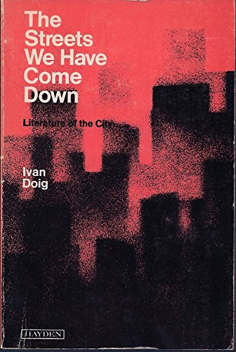 The Streets We Have Come Down : Literature of the City (Hayden Series in Literature): Doig, Ivan