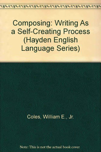 9780810458383: Composing: Writing As a Self-Creating Process (Hayden English Language Series)