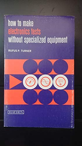 How to make electronics tests without specialized equipment (0810458683) by Rufus P Turner