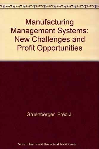 Manufacturing Management Systems: New Challenges and Profit Opportunities: Gruenberger, Fred