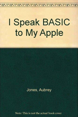 I Speak BASIC to My Apple: Jones, Aubrey