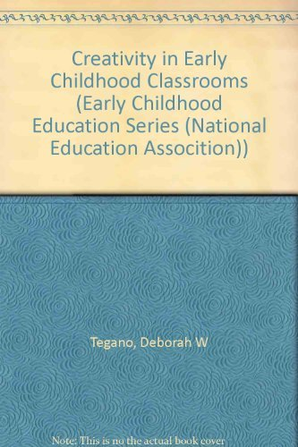 Creativity in Early Childhood Classrooms (Early Childhood Education Series (National Education ...