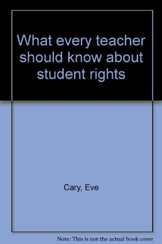 What every teacher should know about student rights (0810605473) by Eve Cary