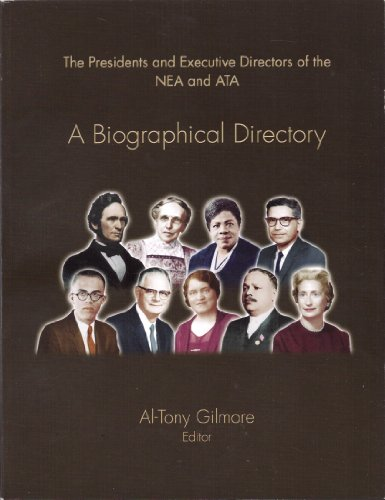 The Presidents and Executive Directors of the NEA and ATA (A Biographical Directory) Al-Tony ...