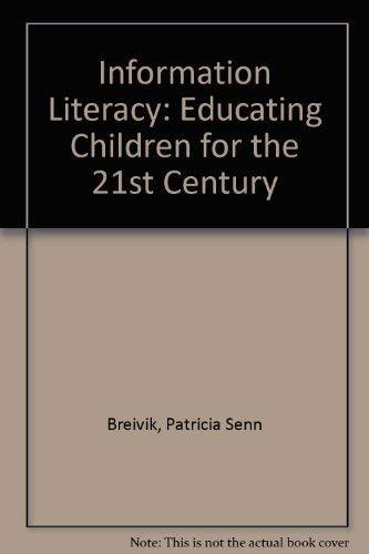 Information Literacy: Educating Children for the 21st Century: Breivik, Patricia Senn, Senn, James ...